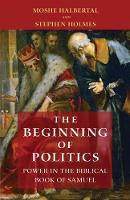 The Beginning of Politics: Power in the Biblical Book of Samuel (Hardback)