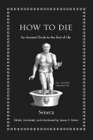 How to Die: An Ancient Guide to the End of Life - Ancient Wisdom for Modern Readers (Hardback)