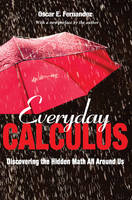 Everyday Calculus: Discovering the Hidden Math All around Us (Paperback)