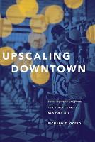 Upscaling Downtown: From Bowery Saloons to Cocktail Bars in New York City (Paperback)