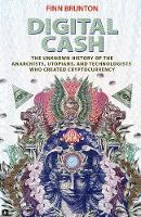 Digital Cash: The Unknown History of the Anarchists, Utopians, and Technologists Who Created Cryptocurrency (Hardback)