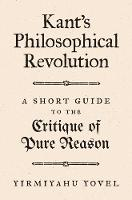 Kant's Philosophical Revolution: A Short Guide to the Critique of Pure Reason (Hardback)