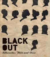Black Out: Silhouettes Then and Now (Hardback)