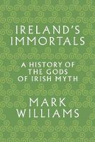 Ireland's Immortals: A History of the Gods of Irish Myth (Paperback)