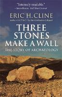 Three Stones Make a Wall: The Story of Archaeology (Paperback)