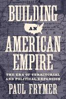 Building an American Empire: The Era of Territorial and Political Expansion - Princeton Studies in American Politics: Historical, International, and Comparative Perspectives (Paperback)