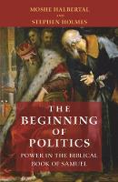 The Beginning of Politics: Power in the Biblical Book of Samuel (Paperback)