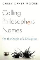 Calling Philosophers Names: On the Origin of a Discipline (Hardback)