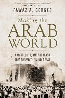 Making the Arab World: Nasser, Qutb, and the Clash That Shaped the Middle East (Paperback)