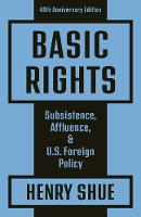 Basic Rights: Subsistence, Affluence, and U.S. Foreign Policy: 40th Anniversary Edition (Paperback)