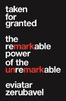 Taken for Granted: The Remarkable Power of the Unremarkable (Paperback)