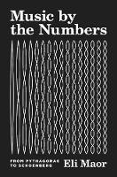 Music by the Numbers: From Pythagoras to Schoenberg (Paperback)