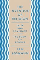 The Invention of Religion: Faith and Covenant in the Book of Exodus (Paperback)