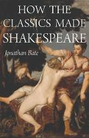 How the Classics Made Shakespeare - E. H. Gombrich Lecture Series (Paperback)