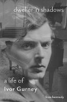 Dweller in Shadows: A Life of Ivor Gurney (Hardback)