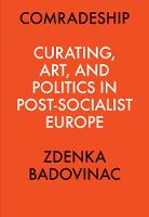 Comradeship: Curating, Art, and Politics in Post-Socialist Europe: Perspectives in Curating Series (Paperback)