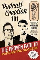 Podcast Creation 101: The Proven Path to Podcasting Success (Paperback)