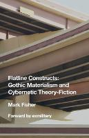 Flatline Constructs: Gothic Materialism and Cybernetic Theory-Fiction (Paperback)