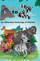 Armored Armadillo to Zippy Zebra: An Alliterative Anthology of Animals (Hardback)