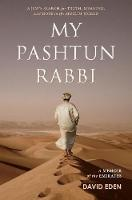My Pashtun Rabbi: A Jew's Search for Truth, Meaning, And Hope in the Muslim World (Hardback)