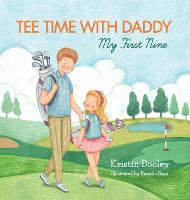 Tee Time With Daddy: My First Nine - Tee Time with Daddy 1 (Hardback)