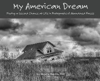 My American Dream: Finding a Second Chance at Life in Photographs of Abandoned Places (Hardback)