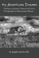 My American Dream: Finding a Second Chance at Life in Photographs of Abandoned Places (Paperback)