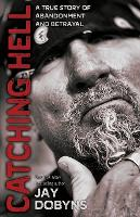 Catching Hell: A True Story of Abandonment and Betrayal (Paperback)
