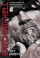 Catching Hell: A True Story of Abandonment and Betrayal (Hardback)