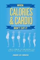 When Calories & Cardio Don't Cut It
