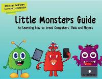 Little Monsters Guide to Learning How to Treat Computers, iPads and Phones (Paperback)