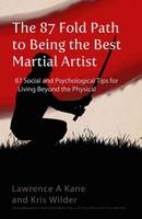 The 87-Fold Path to Being the Best Martial Artist: 87 Social and Psychological Tips for Living beyond the Physical (Paperback)