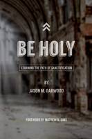 Be Holy: Learning the Path of Sanctification (Paperback)