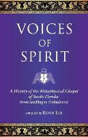 Voices of Spirit: A History of the Metaphysical Chapel of South Florida: From Seedling to Unfoldment (Paperback)