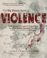The Big Bloody Book of Violence: THE Smart Persons? Guide for Surviving Dangerous Times: What Everyone Must Know About Self-Defense (Paperback)