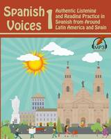 Spanish Voices 1: Authentic Listening and Reading Practice in Spanish from Around Latin America and Spain - Spanish Voices 1 (Paperback)