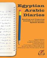 Egyptian Arabic Diaries: Reading and Listening Practice in Authentic Spoken Arabic (Paperback)