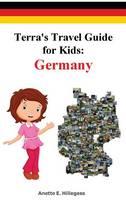 Terra's Travel Guide for Kids: Germany (Hardcover) - Fun Around the World 1 (Hardback)