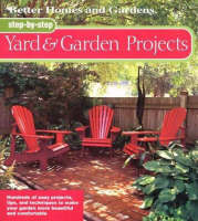 Yard and Garden Projects: Hundreds of Easy Projects, Tips and Techniques to Make Your Garden More Beautiful and Comfortable - Better Homes & Gardens: Step by Step S. (Spiral bound)