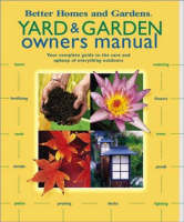Yard and Garden Owners Manual: Your Complete Guide to the Care and Upkeep of Everything Outdoors - Better Homes & Gardens S. (Spiral bound)