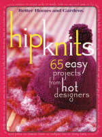 Hip Knits: 65 Easy Projects from Hot Designers - Better Homes & Gardens S. (Paperback)