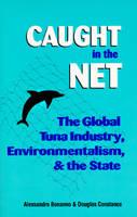 Caught in the Net: Global Tuna Industry, Environmentalists and the State (Paperback)