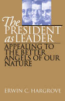 The President as Leader: Appealing to the Better Angels of Our Nature (Paperback)