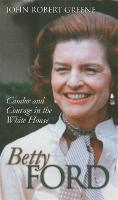 Betty Ford: Candor and Courage in the White House - Modern First Ladies (Hardback)