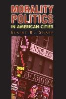 Morality Politics in American Cities - Studies in Government and Public Policy (Paperback)
