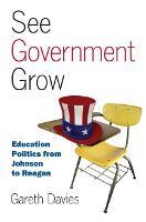 See Government Grow: Education Politics from Johnson to Reagan (Hardback)
