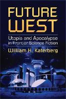 Future West: Utopia and Apocalypse in Frontier Science Fiction (Hardback)