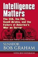 Intelligence Matters: The CIA, the FBI, Saudi Arabia, and the Failure of America's War on Terror (Paperback)