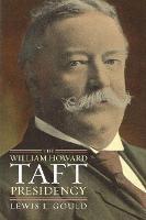 The William Howard Taft Presidency - American Presidency Series (Hardback)