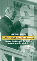 Four Hats in the Ring: The 1912 Election and the Birth of Modern American Politics (Paperback)